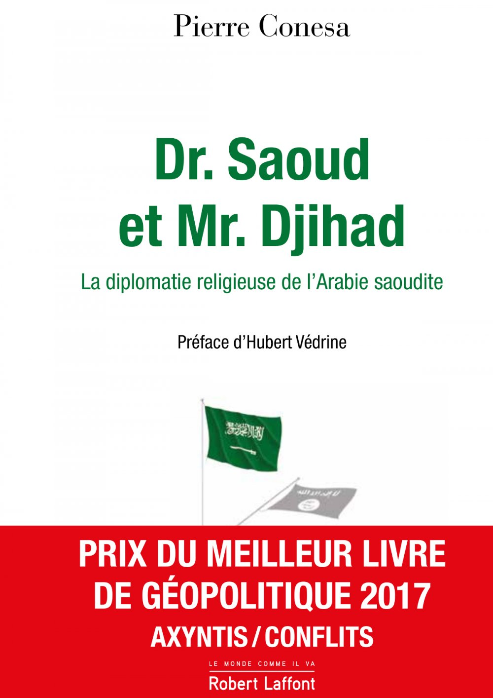 PIERRE CONESA, DR. SAOUD ET MR. DJIHAD : LA DIPLOMATIE RELIGIEUSE DE L'ARABIE SAOUDITE